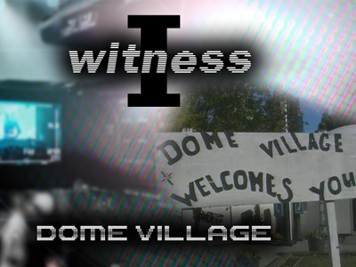 I Witness - Dome Village