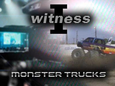 I Witness: Monster Trucks