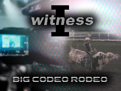 I Witness - Big Codeo Rodeo